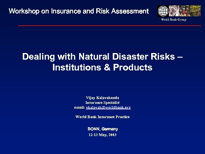 Workshop on Insurance and Risk Assessment World Bank Group Dealing with Natural Disaster Risks