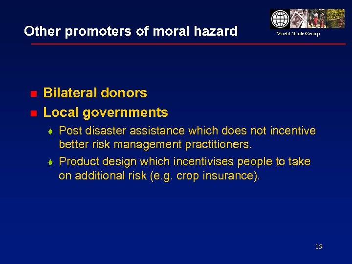 Other promoters of moral hazard n n World Bank Group Bilateral donors Local governments