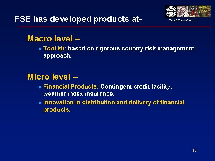 FSE has developed products at- World Bank Group Macro level – u Tool kit: