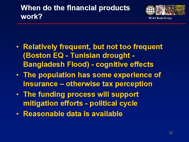 When do the financial products work? World Bank Group • Relatively frequent, but not