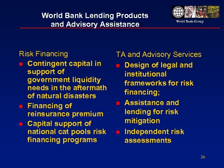 World Bank Lending Products and Advisory Assistance Risk Financing n Contingent capital in support
