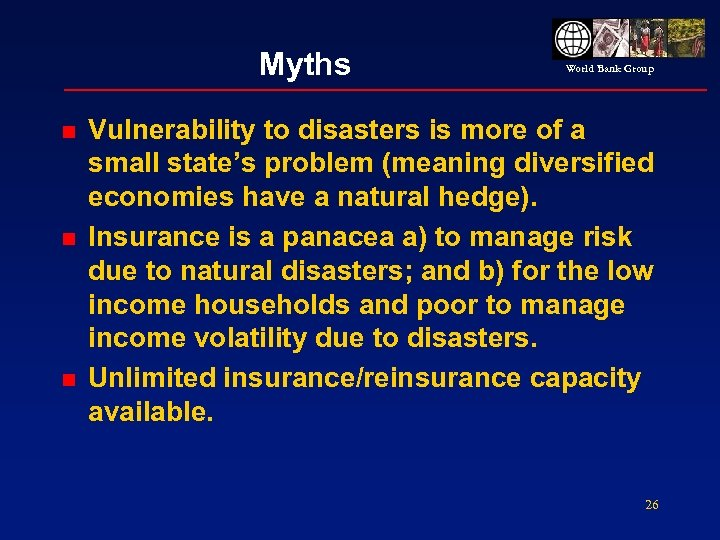Myths n n n World Bank Group Vulnerability to disasters is more of a