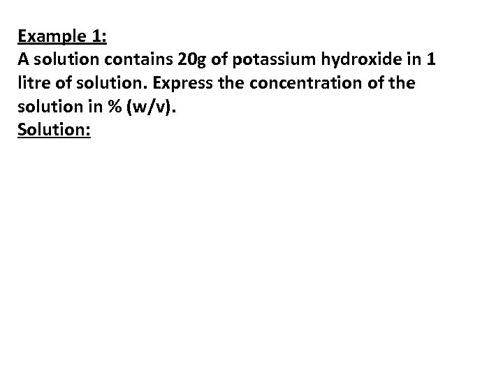Example 1: A solution contains 20 g of potassium hydroxide in 1 litre of