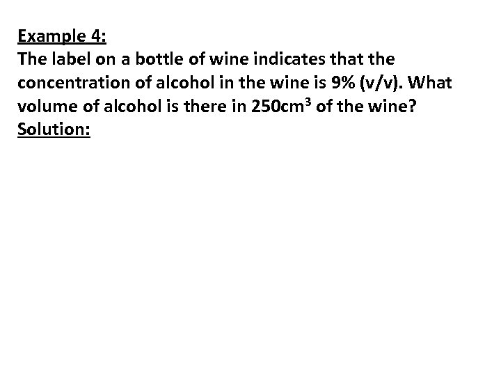 Example 4: The label on a bottle of wine indicates that the concentration of