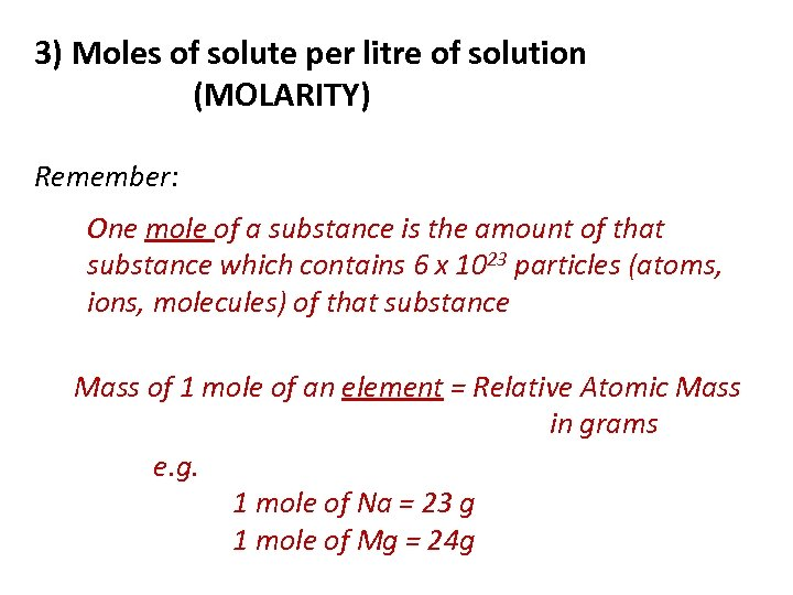 3) Moles of solute per litre of solution (MOLARITY) Remember: One mole of a