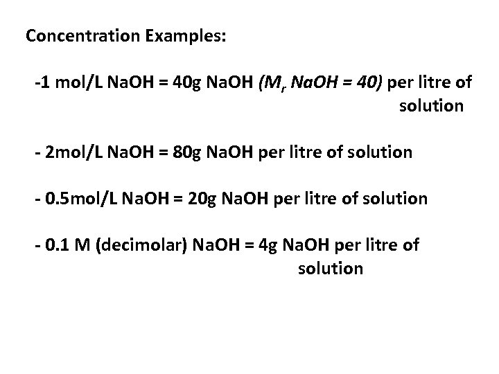 Concentration Examples: -1 mol/L Na. OH = 40 g Na. OH (Mr Na. OH