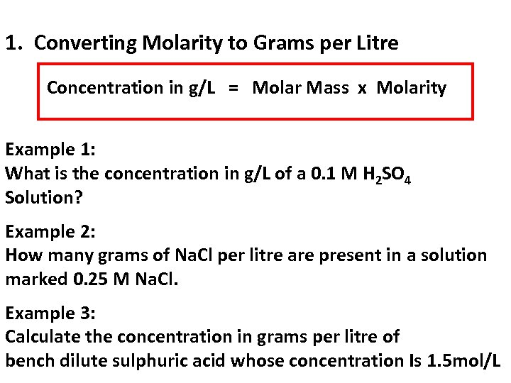 1. Converting Molarity to Grams per Litre Concentration in g/L = Molar Mass x