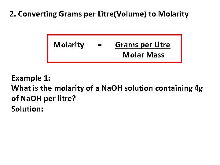 2. Converting Grams per Litre(Volume) to Molarity = Grams per Litre Molar Mass Example