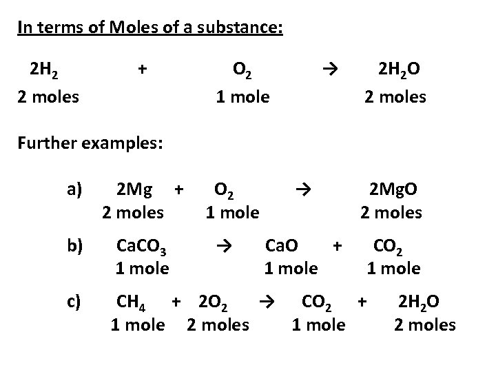In terms of Moles of a substance: 2 H 2 2 moles + O