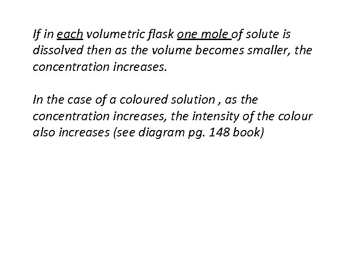 If in each volumetric flask one mole of solute is dissolved then as the
