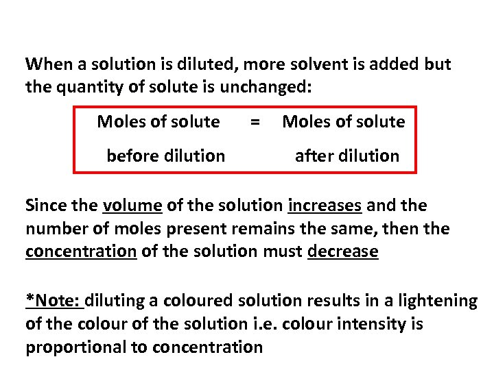 When a solution is diluted, more solvent is added but the quantity of solute
