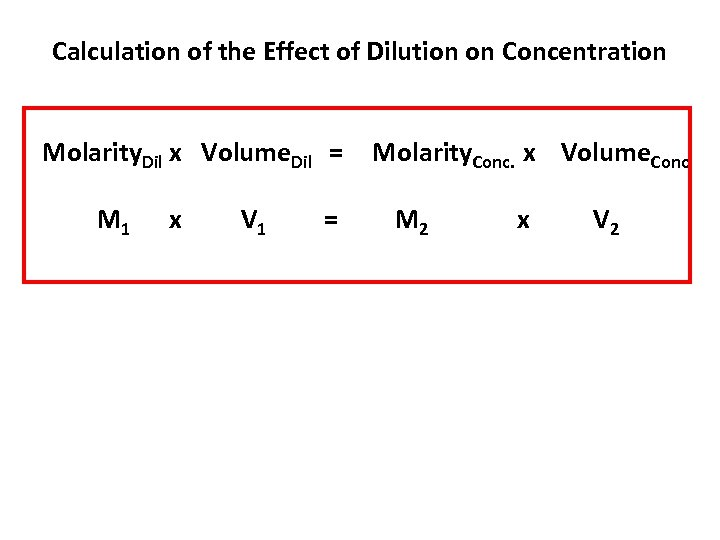 Calculation of the Effect of Dilution on Concentration Molarity. Dil x Volume. Dil =