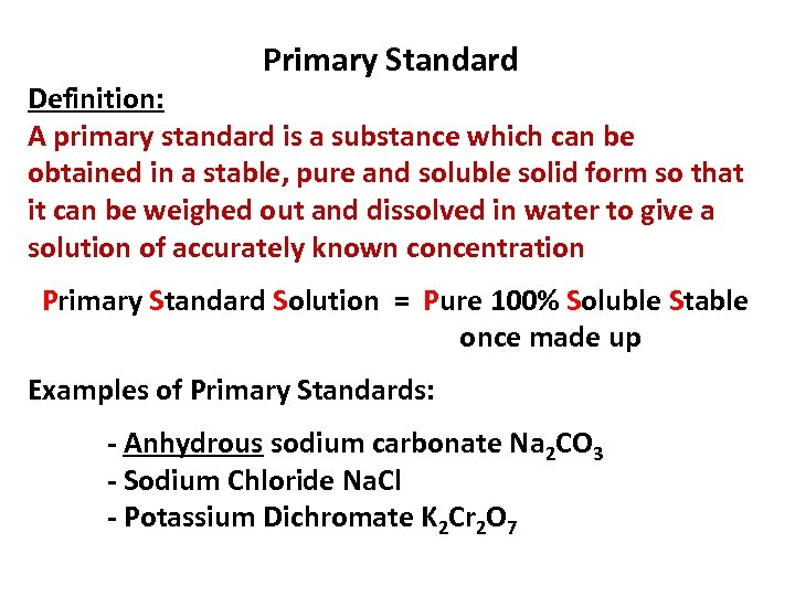 Primary Standard Definition: A primary standard is a substance which can be obtained in