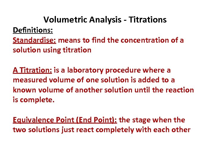 Volumetric Analysis - Titrations Definitions: Standardise: means to find the concentration of a solution