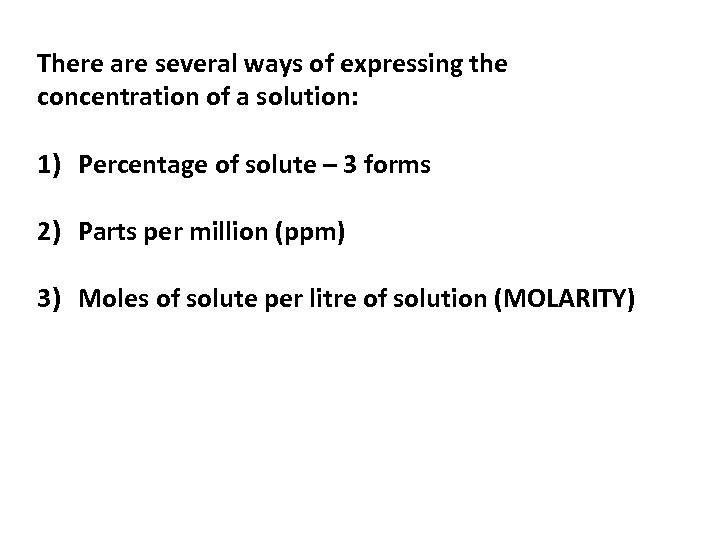 There are several ways of expressing the concentration of a solution: 1) Percentage of
