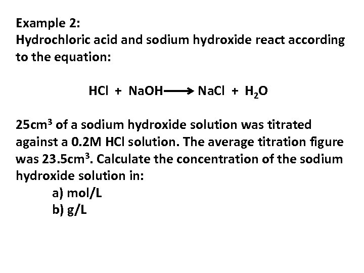 Example 2: Hydrochloric acid and sodium hydroxide react according to the equation: HCl +