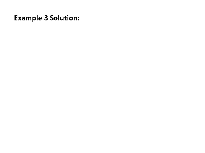 Example 3 Solution: