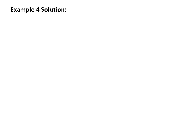 Example 4 Solution: