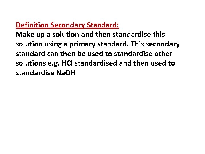 Definition Secondary Standard: Make up a solution and then standardise this solution using a