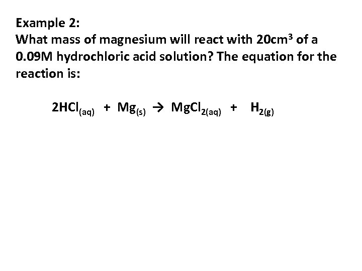 Example 2: What mass of magnesium will react with 20 cm 3 of a