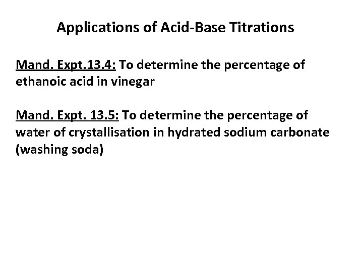 Applications of Acid-Base Titrations Mand. Expt. 13. 4: To determine the percentage of ethanoic