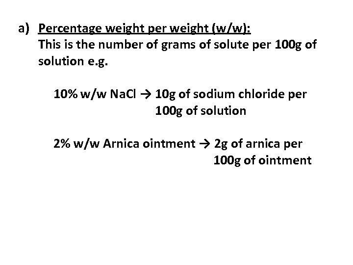 a) Percentage weight per weight (w/w): This is the number of grams of solute