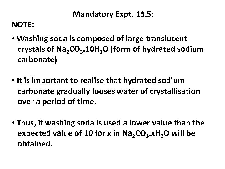 NOTE: Mandatory Expt. 13. 5: • Washing soda is composed of large translucent crystals