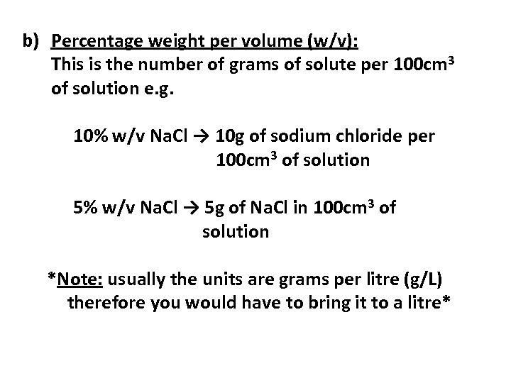 b) Percentage weight per volume (w/v): This is the number of grams of solute