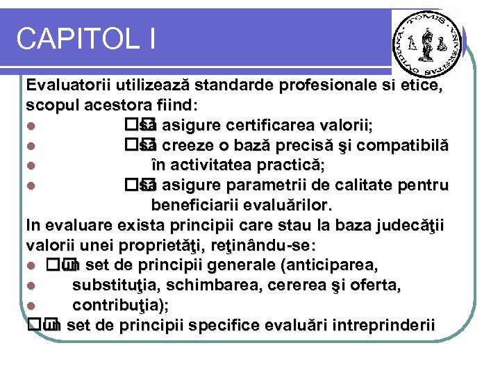 CAPITOL I Evaluatorii utilizează standarde profesionale si etice, scopul acestora fiind: l să asigure