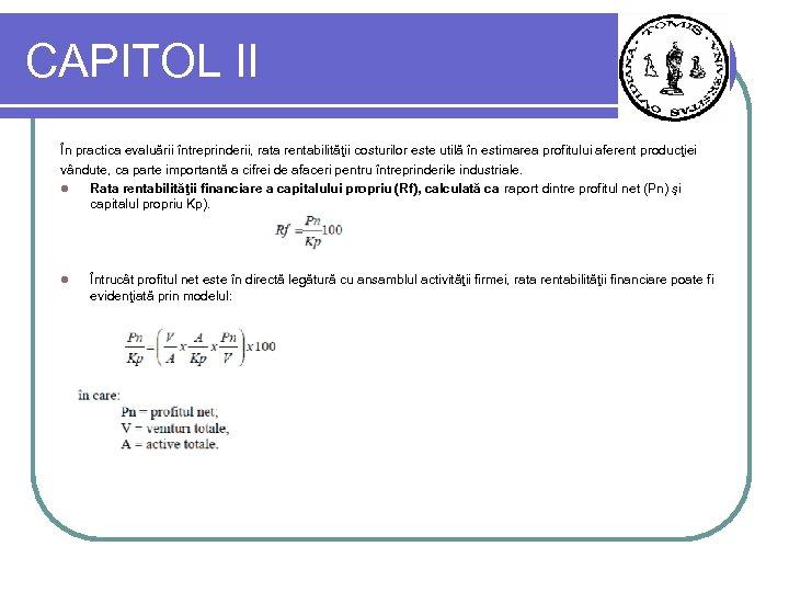CAPITOL II În practica evaluării întreprinderii, rata rentabilităţii costurilor este utilă în estimarea profitului