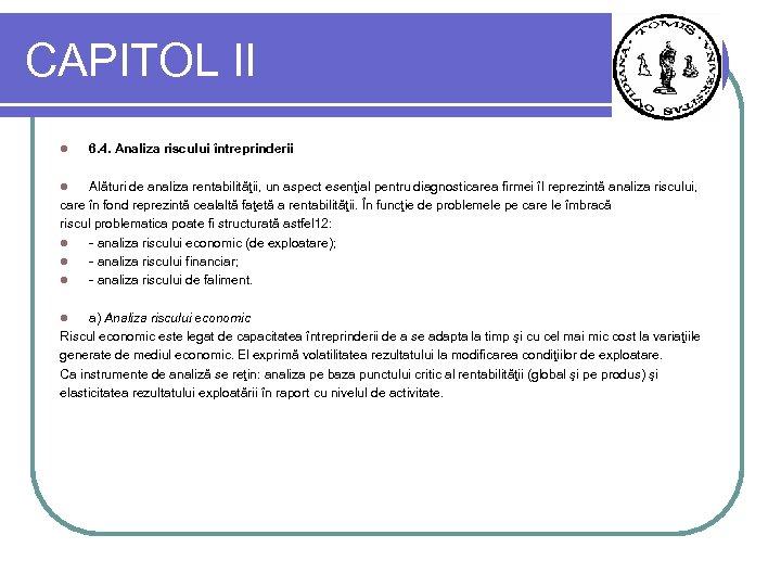CAPITOL II l 6. 4. Analiza riscului întreprinderii Alături de analiza rentabilităţii, un aspect