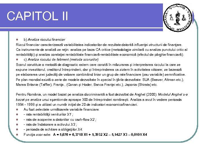 CAPITOL II b) Analiza riscului financiar Riscul financiar caracterizează variabilitatea indicatorilor de rezultate datorită