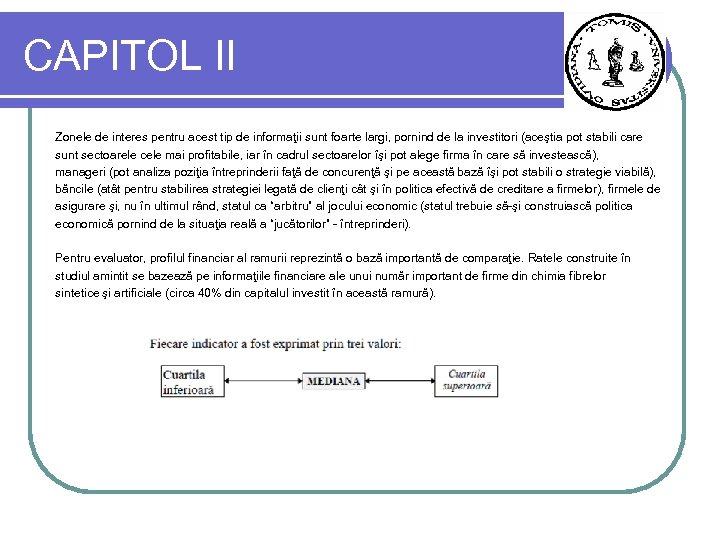 CAPITOL II Zonele de interes pentru acest tip de informaţii sunt foarte largi, pornind