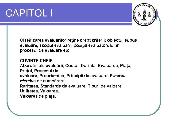 CAPITOL I Clasificarea evaluărilor reţine drept criterii: obiectul supus evaluării, scopul evaluării, poziţia evaluatorului