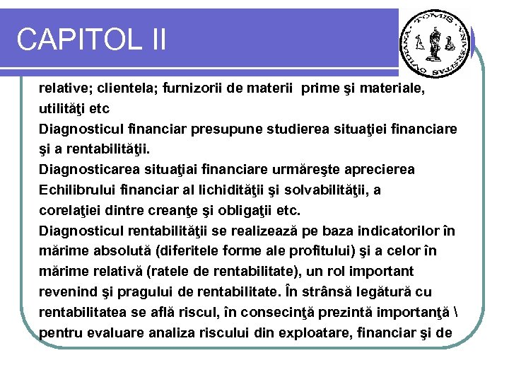 CAPITOL II relative; clientela; furnizorii de materii prime şi materiale, utilităţi etc Diagnosticul financiar