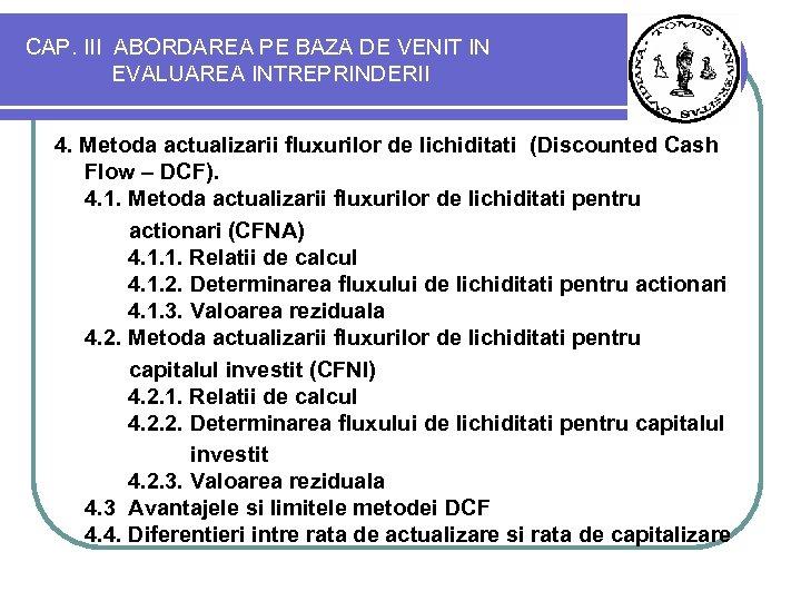 CAP. III ABORDAREA PE BAZA DE VENIT IN EVALUAREA INTREPRINDERII 4. Metoda actualizarii fluxurilor