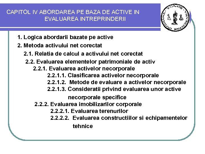 CAPITOL IV ABORDAREA PE BAZA DE ACTIVE IN EVALUAREA INTREPRINDERII 1. Logica abordarii bazate
