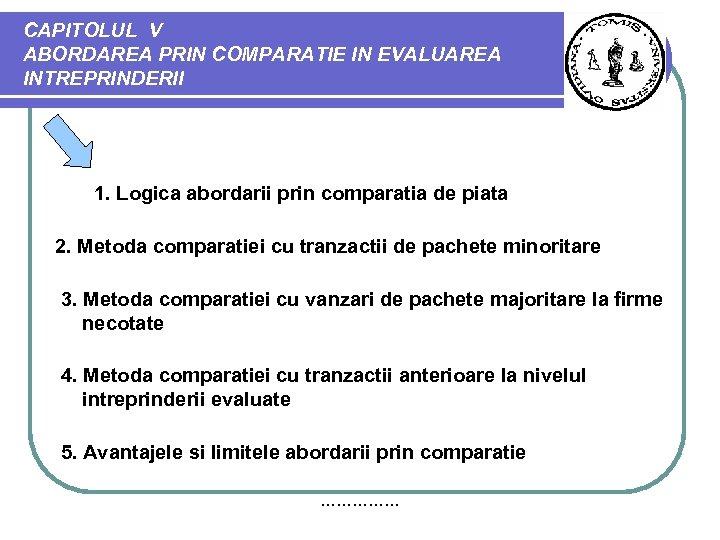 CAPITOLUL V ABORDAREA PRIN COMPARATIE IN EVALUAREA INTREPRINDERII 1. Logica abordarii prin comparatia de