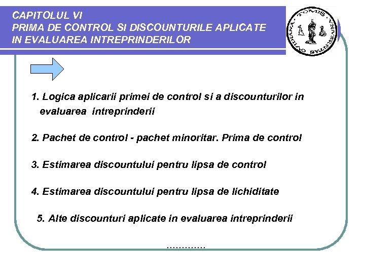 CAPITOLUL VI PRIMA DE CONTROL SI DISCOUNTURILE APLICATE IN EVALUAREA INTREPRINDERILOR 1. Logica aplicarii