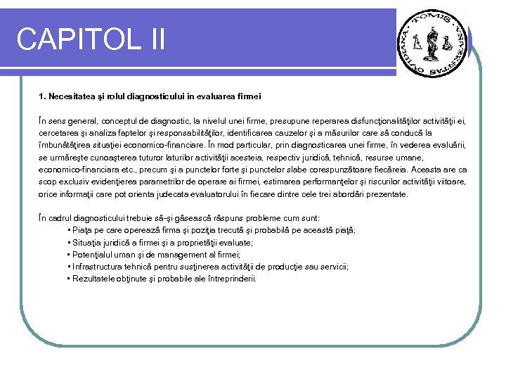 CAPITOL II 1. Necesitatea şi rolul diagnosticului în evaluarea firmei În sens general, conceptul