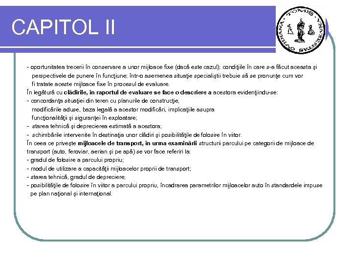 CAPITOL II - oportunitatea trecerii în conservare a unor mijloace fixe (dacă este cazul);