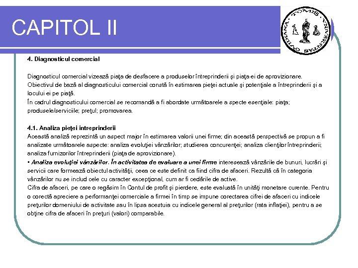 CAPITOL II 4. Diagnosticul comercial vizează piaţa de desfacere a produselor întreprinderii şi piaţa