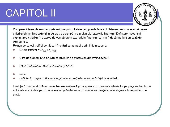 CAPITOL II Comparabilitatea datelor se poate asigura prin inflatare sau prin deflatare. Inflatarea presupune