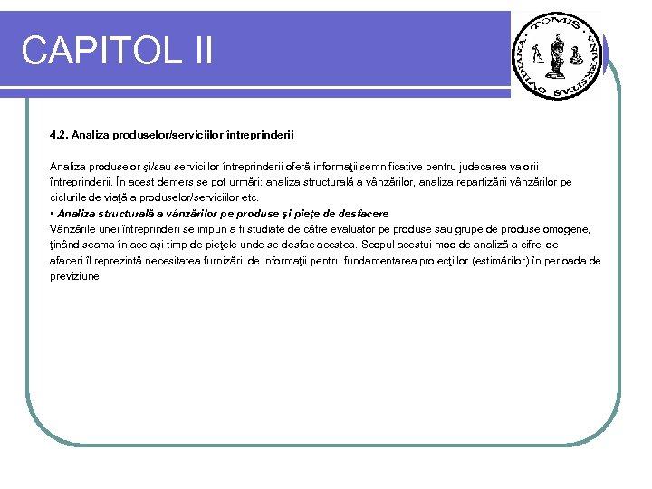 CAPITOL II 4. 2. Analiza produselor/serviciilor întreprinderii Analiza produselor şi/sau serviciilor întreprinderii oferă informaţii