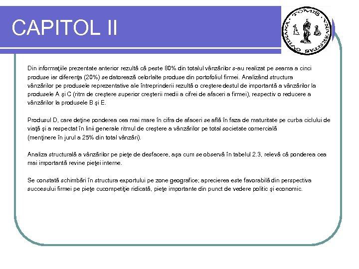 CAPITOL II Din informaţiile prezentate anterior rezultă că peste 80% din totalul vânzărilor s-au