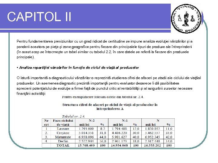 CAPITOL II Pentru fundamentarea previziunilor cu un grad ridicat de certitudine se impune analiza