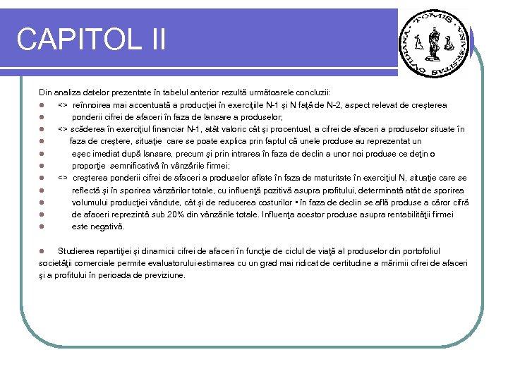 CAPITOL II Din analiza datelor prezentate în tabelul anterior rezultă următoarele concluzii: l <>