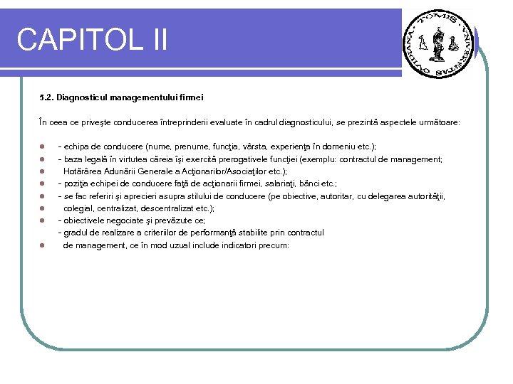 CAPITOL II 5. 2. Diagnosticul managementului firmei În ceea ce priveşte conducerea întreprinderii evaluate