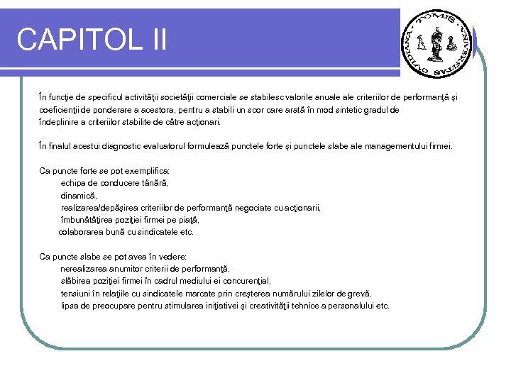 CAPITOL II În funcţie de specificul activităţii societăţii comerciale se stabilesc valorile anuale criteriilor