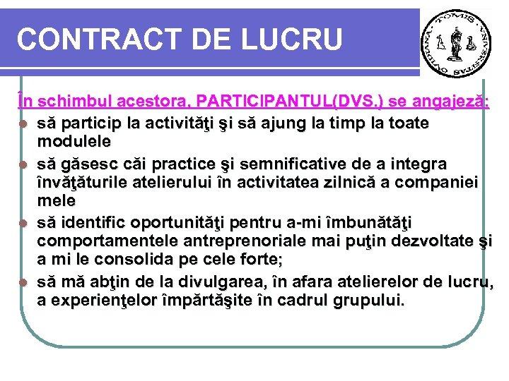 CONTRACT DE LUCRU În schimbul acestora, PARTICIPANTUL(DVS. ) se angajeză: l să particip la